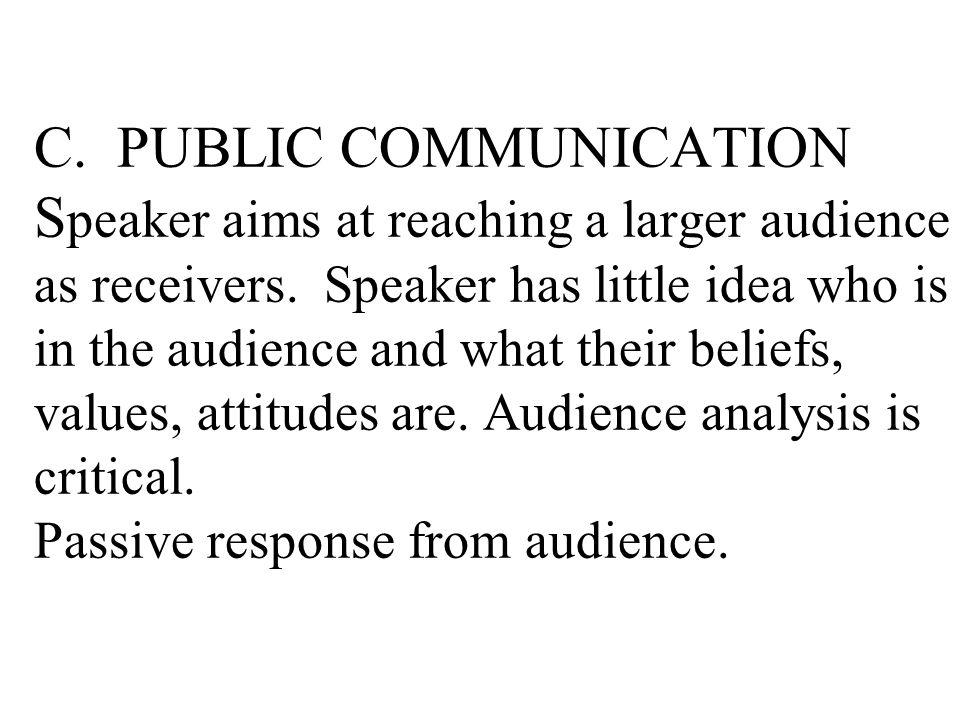 C. PUBLIC COMMUNICATION Speaker aims at reaching a larger audience as receivers.