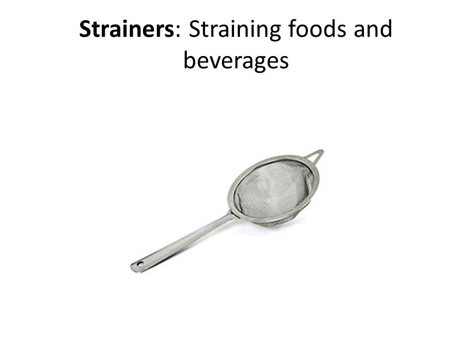 Strainers: Straining foods and beverages