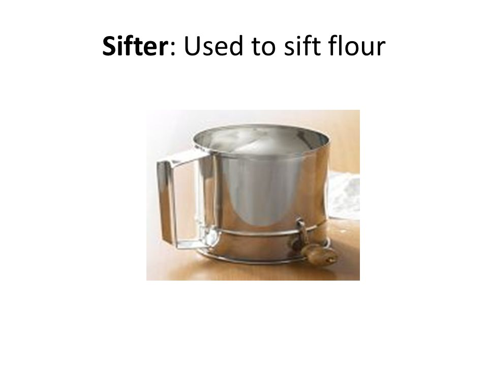 Sifter: Used to sift flour