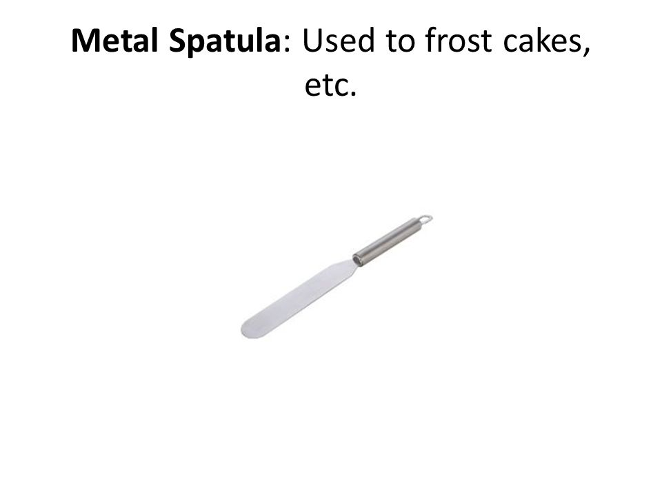 Metal Spatula: Used to frost cakes, etc.