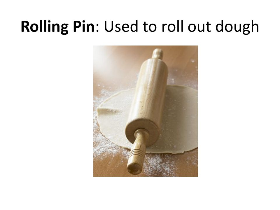Rolling Pin: Used to roll out dough