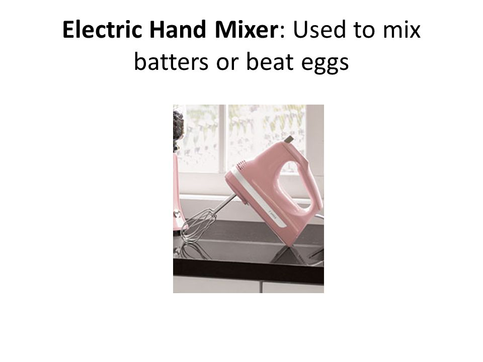Electric Hand Mixer: Used to mix batters or beat eggs