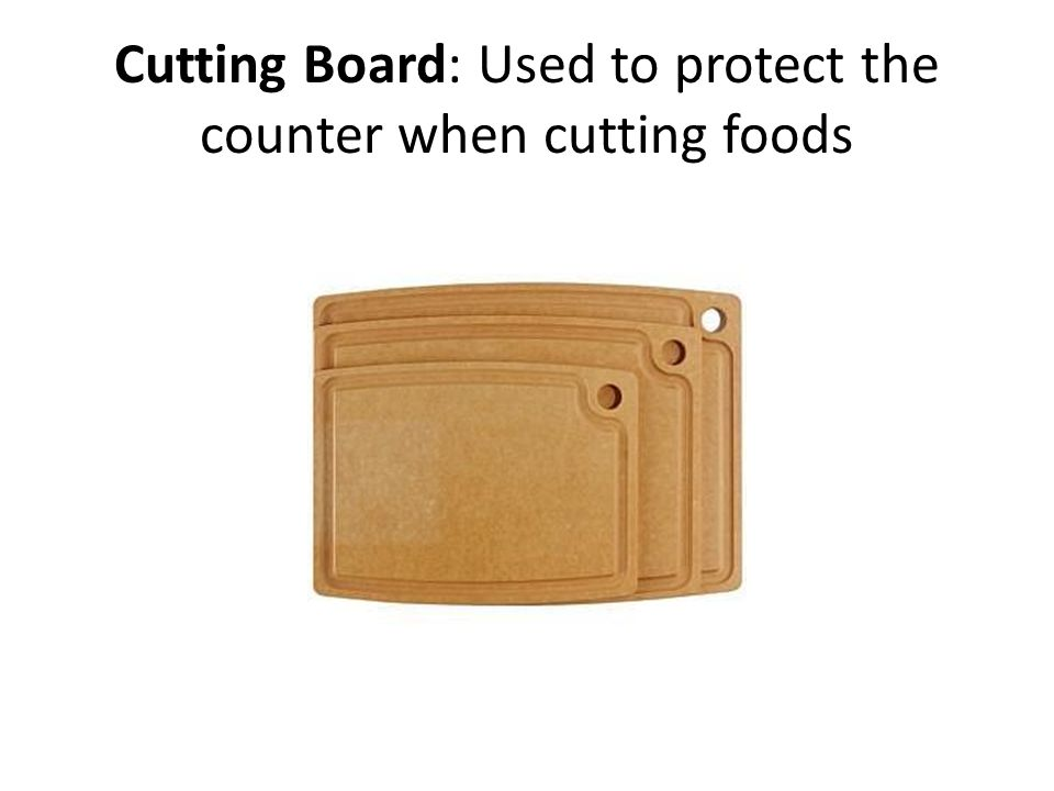 Cutting Board: Used to protect the counter when cutting foods