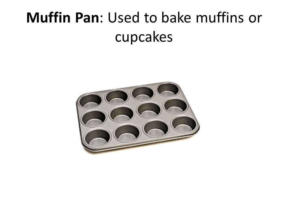 Muffin Pan: Used to bake muffins or cupcakes
