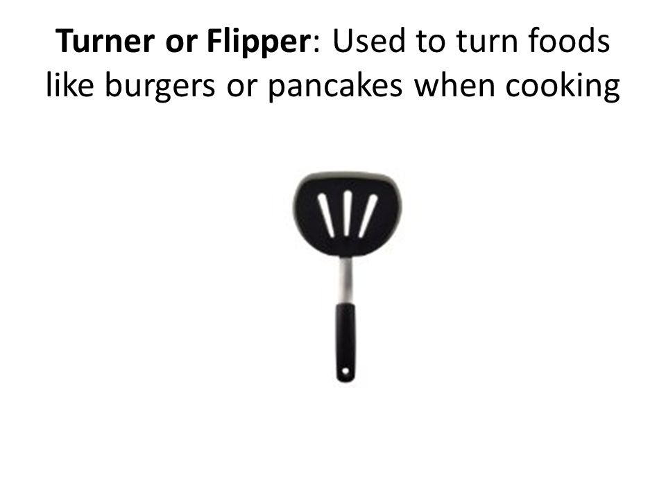 Turner or Flipper: Used to turn foods like burgers or pancakes when cooking