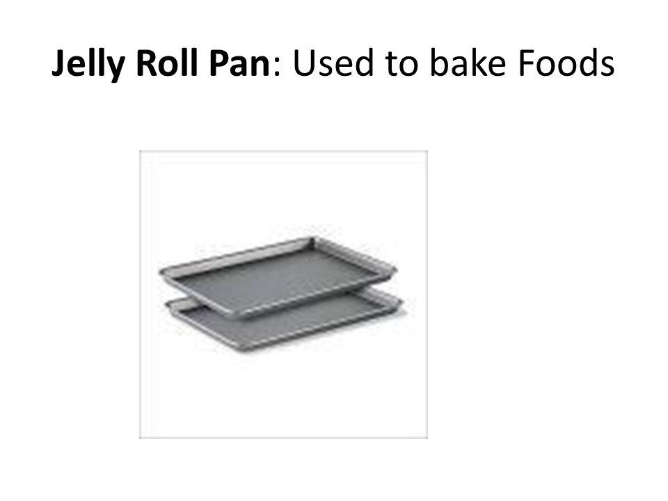 Jelly Roll Pan: Used to bake Foods