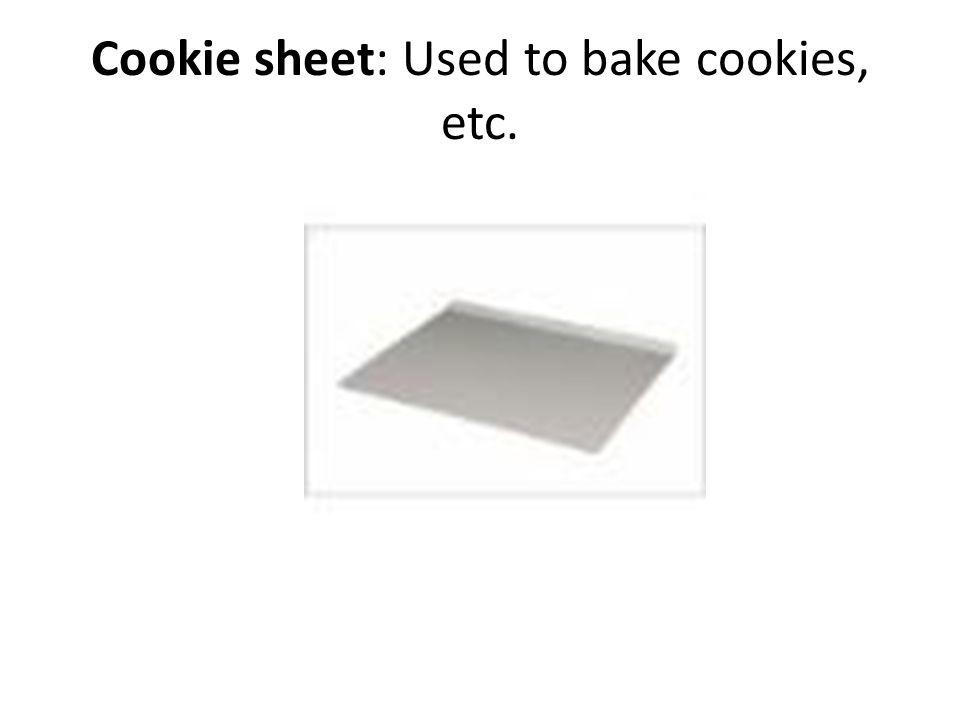 Cookie sheet: Used to bake cookies, etc.
