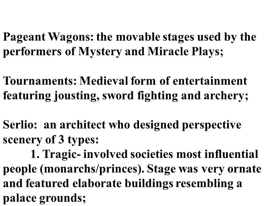 Pageant Wagons: the movable stages used by the performers of Mystery and Miracle Plays;