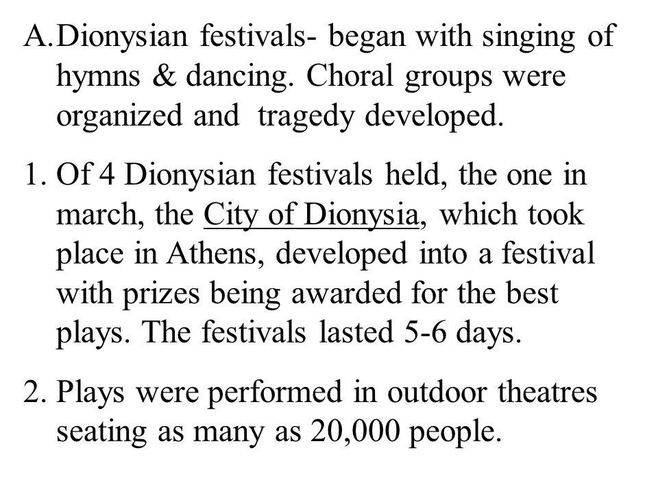Dionysian festivals- began with singing of hymns & dancing