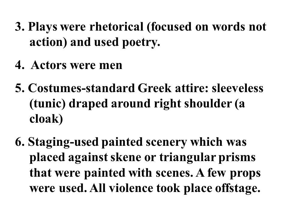 3. Plays were rhetorical (focused on words not action) and used poetry.