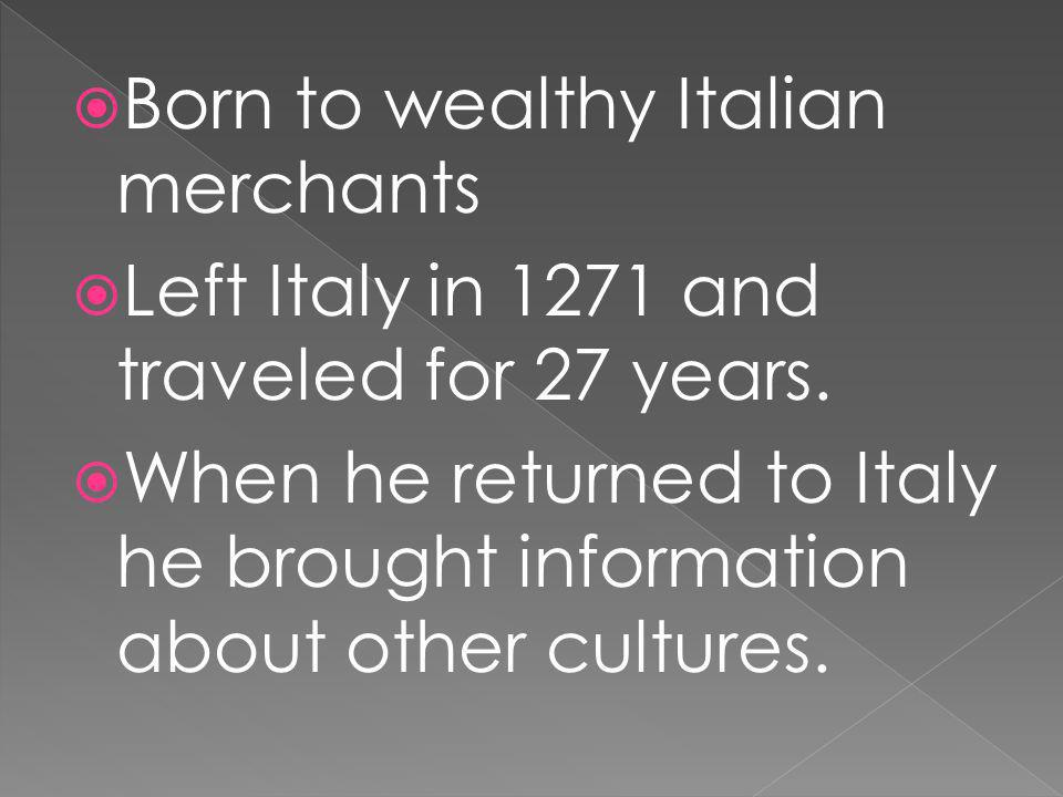 Born to wealthy Italian merchants
