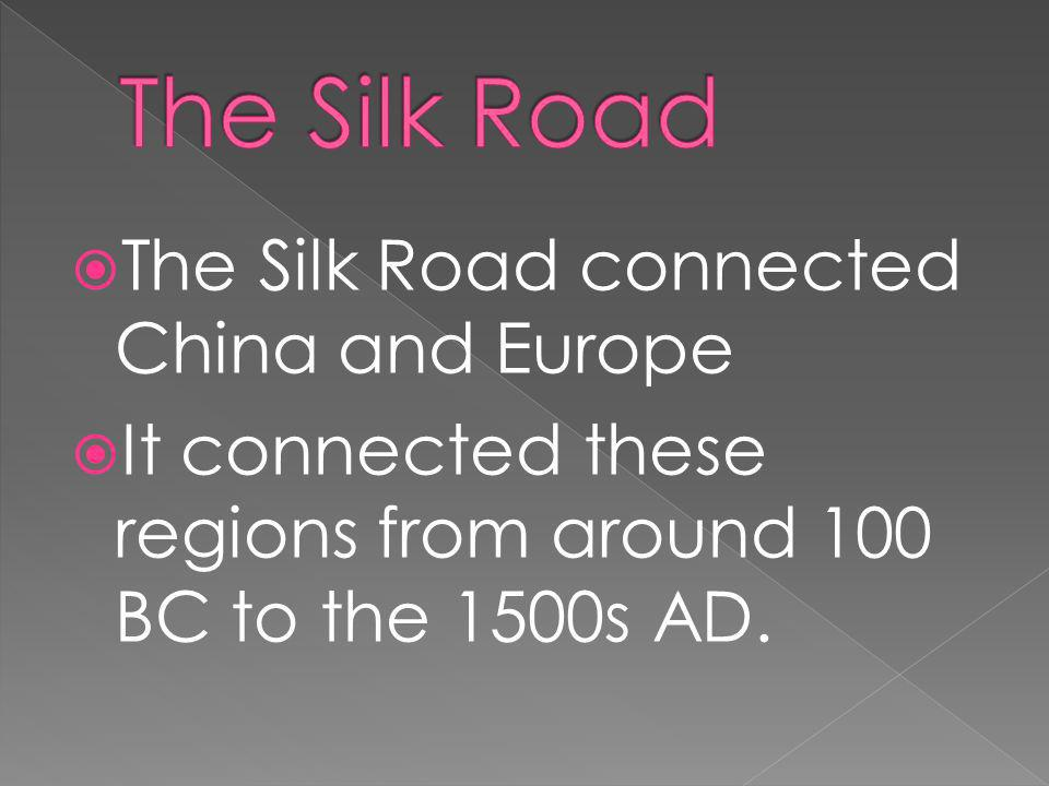 The Silk Road The Silk Road connected China and Europe