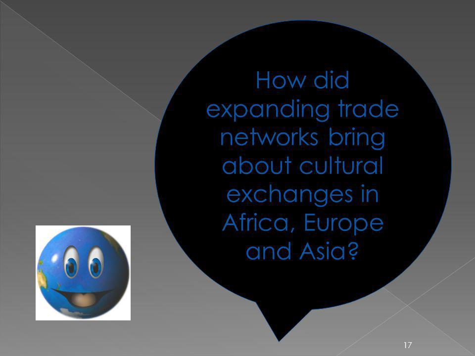 How did expanding trade networks bring about cultural exchanges in Africa, Europe and Asia