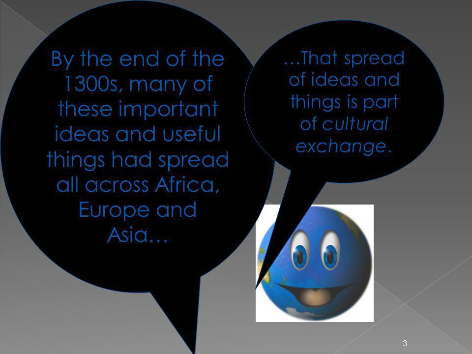 …That spread of ideas and things is part of cultural exchange.