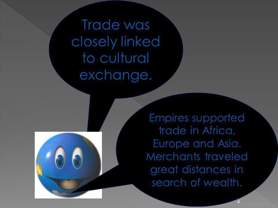Trade was closely linked to cultural exchange.