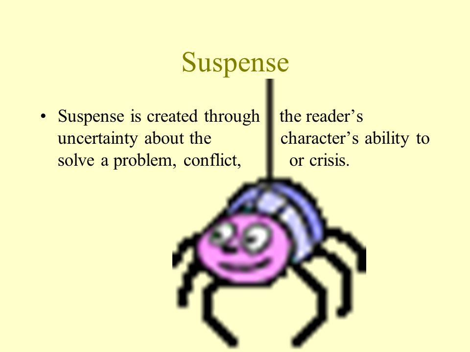 the importance of suspense and conflict in literature Stories—factual or fictional—are omnipresent in human culture: apart from their artfully refined role in literature (eg, in novels, short stories, and many plots of suspenseful novels or movies, for example, often involve conflicts and obstacles that the protagonists have to overcome, making the audience.