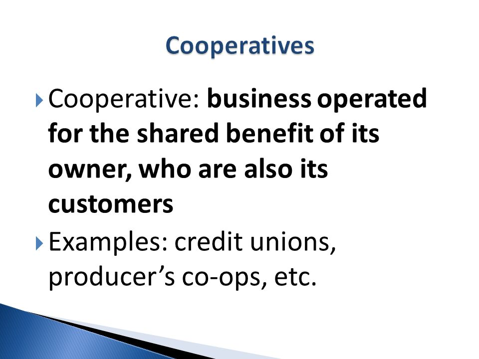 Examples: credit unions, producer's co-ops, etc.