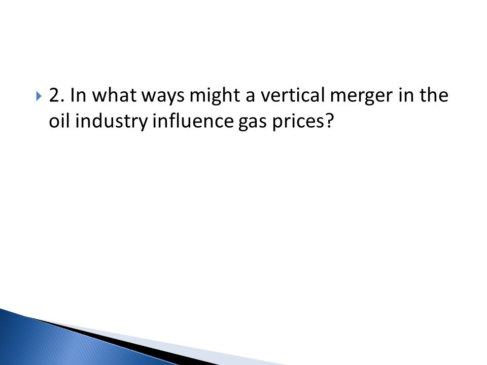 2. In what ways might a vertical merger in the oil industry influence gas prices
