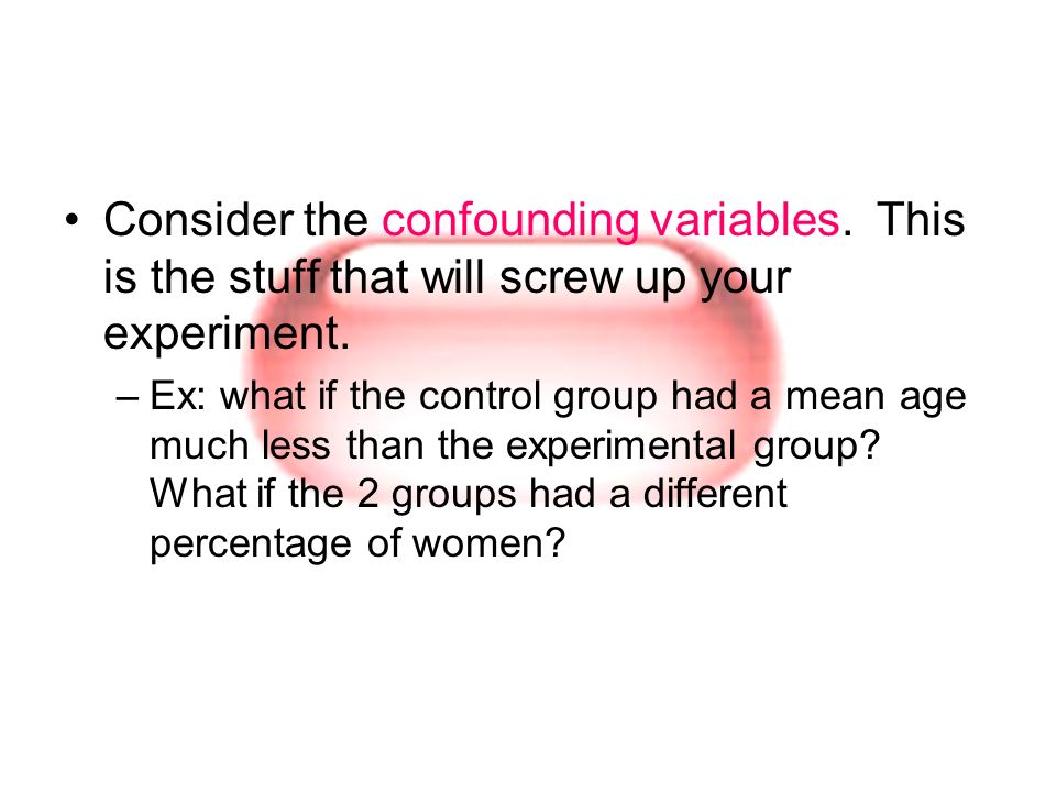 Consider the confounding variables