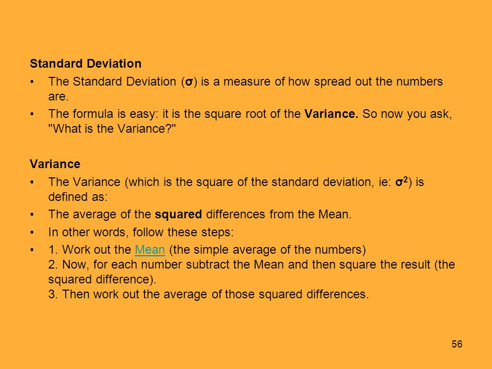 Standard Deviation The Standard Deviation (σ) is a measure of how spread out the numbers are.