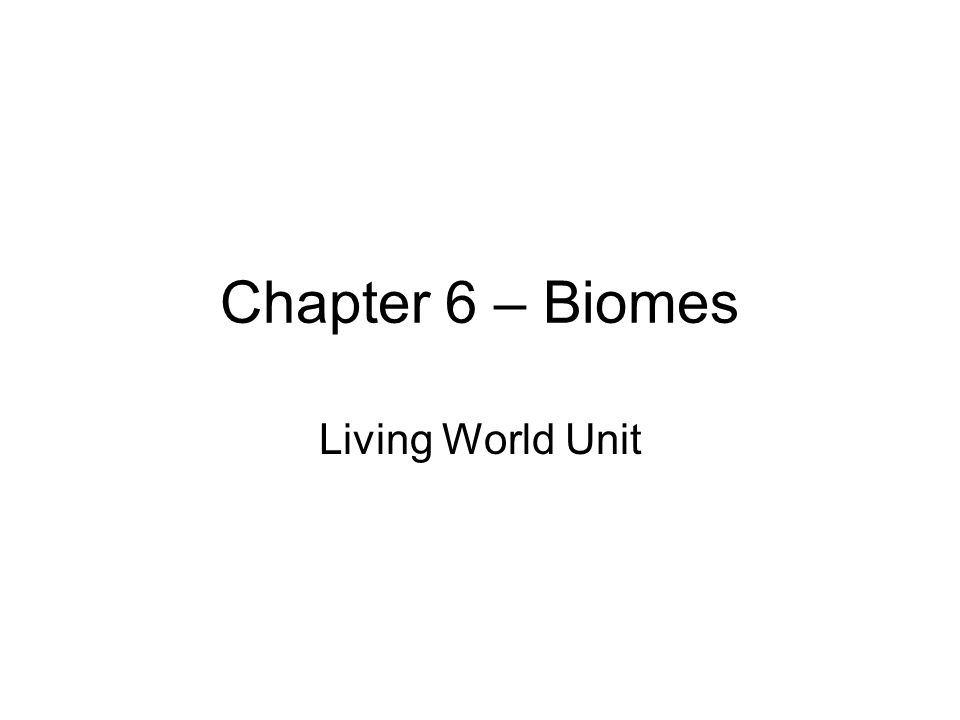 Chapter 6 – Biomes Living World Unit