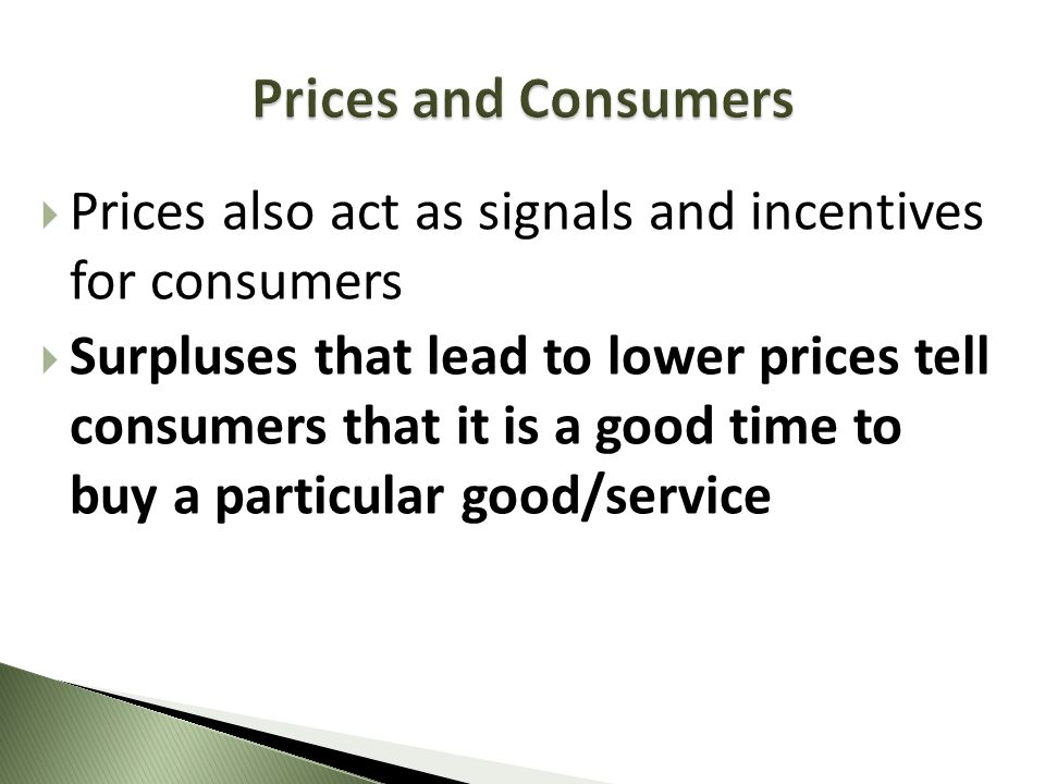 Prices and Consumers Prices also act as signals and incentives for consumers.
