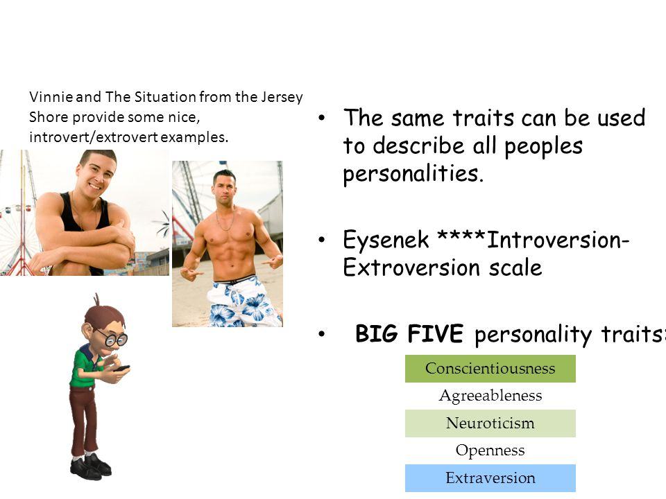 The same traits can be used to describe all peoples personalities.