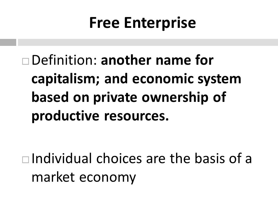 Free Enterprise Definition: another name for capitalism; and economic system based on private ownership of productive resources.