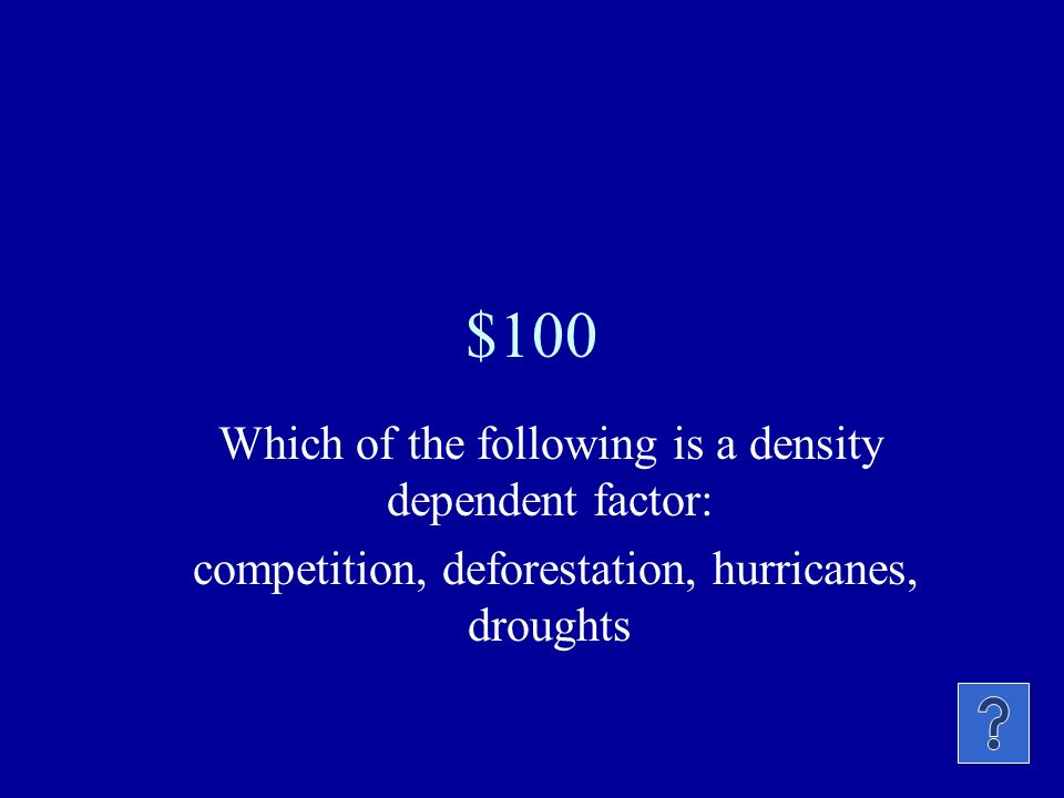 $100 Which of the following is a density dependent factor: