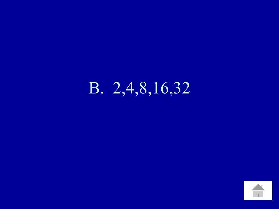 B. 2,4,8,16,32