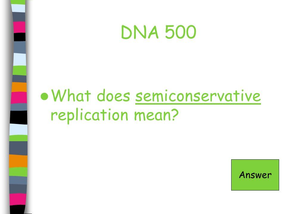 DNA 500 What does semiconservative replication mean Answer