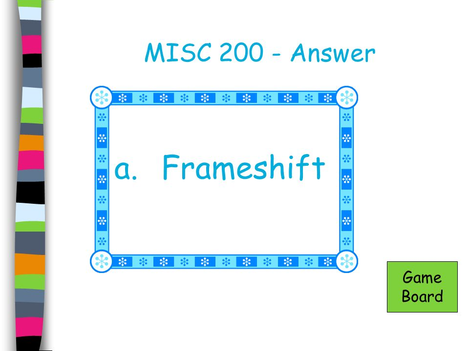 MISC 200 - Answer a. Frameshift Game Board