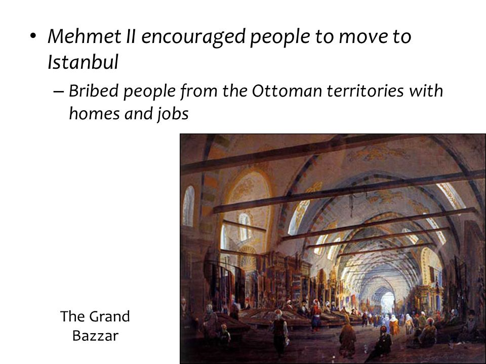 Mehmet II encouraged people to move to Istanbul
