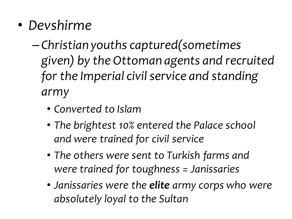 Devshirme Christian youths captured(sometimes given) by the Ottoman agents and recruited for the Imperial civil service and standing army.