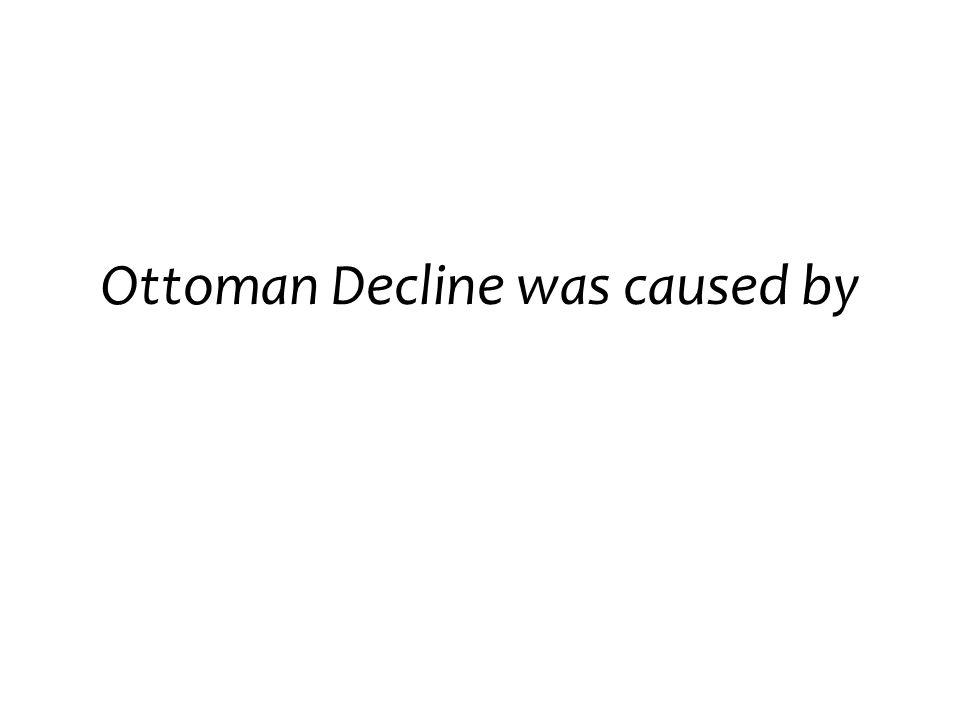 Ottoman Decline was caused by