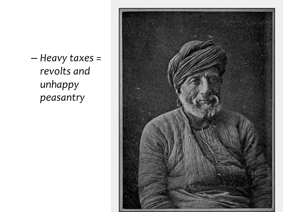 Heavy taxes = revolts and unhappy peasantry