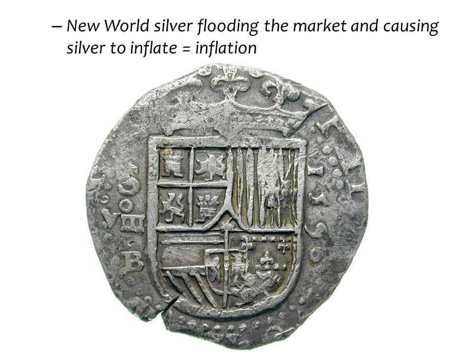 New World silver flooding the market and causing silver to inflate = inflation