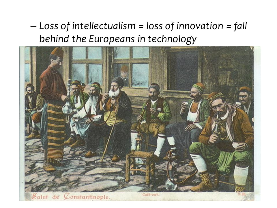 Loss of intellectualism = loss of innovation = fall behind the Europeans in technology