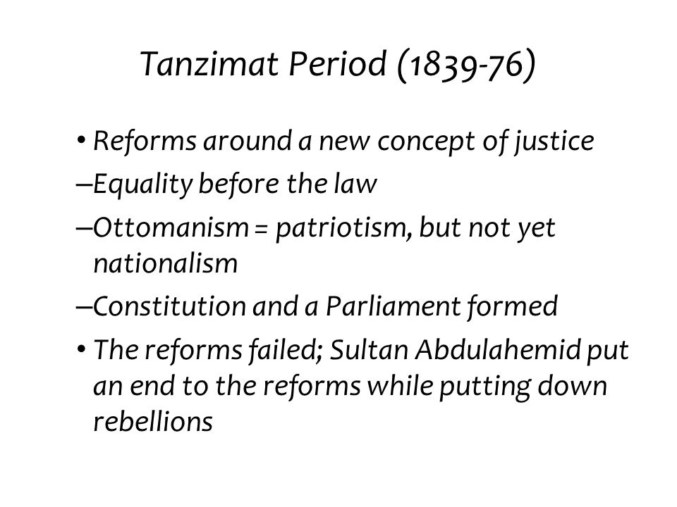 Tanzimat Period (1839-76) Reforms around a new concept of justice