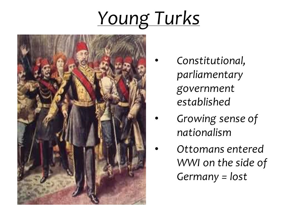 Young Turks Constitutional, parliamentary government established
