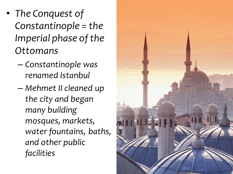 The Conquest of Constantinople = the Imperial phase of the Ottomans