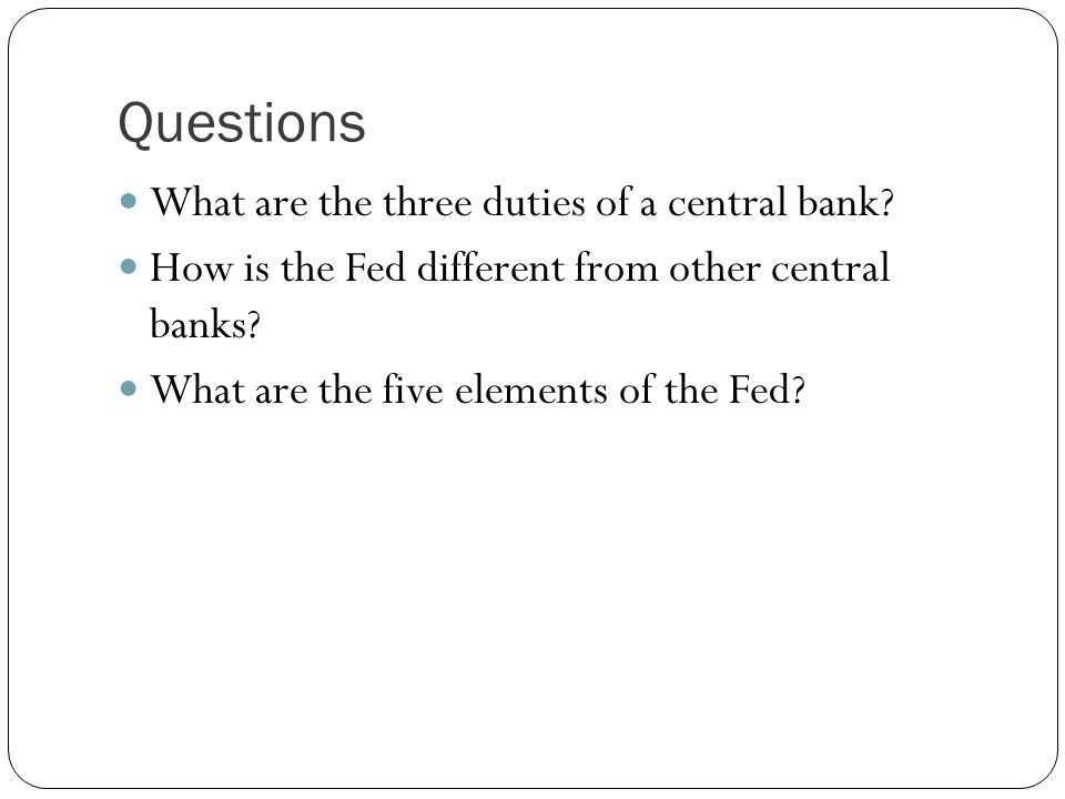 Questions What are the three duties of a central bank