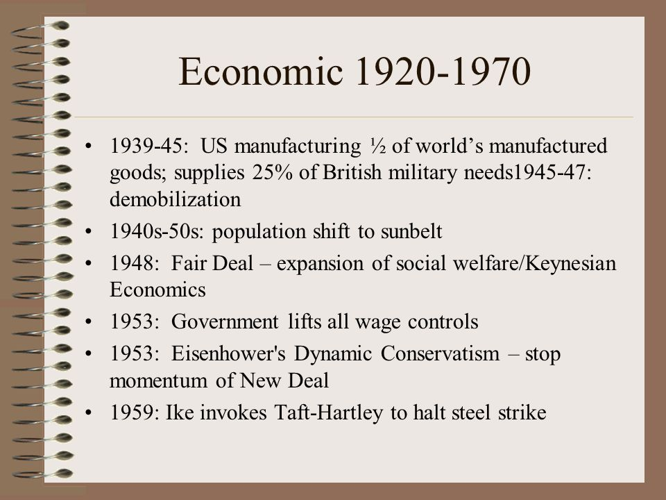 Economic 1920-1970 1939-45: US manufacturing ½ of world's manufactured goods; supplies 25% of British military needs1945-47: demobilization.