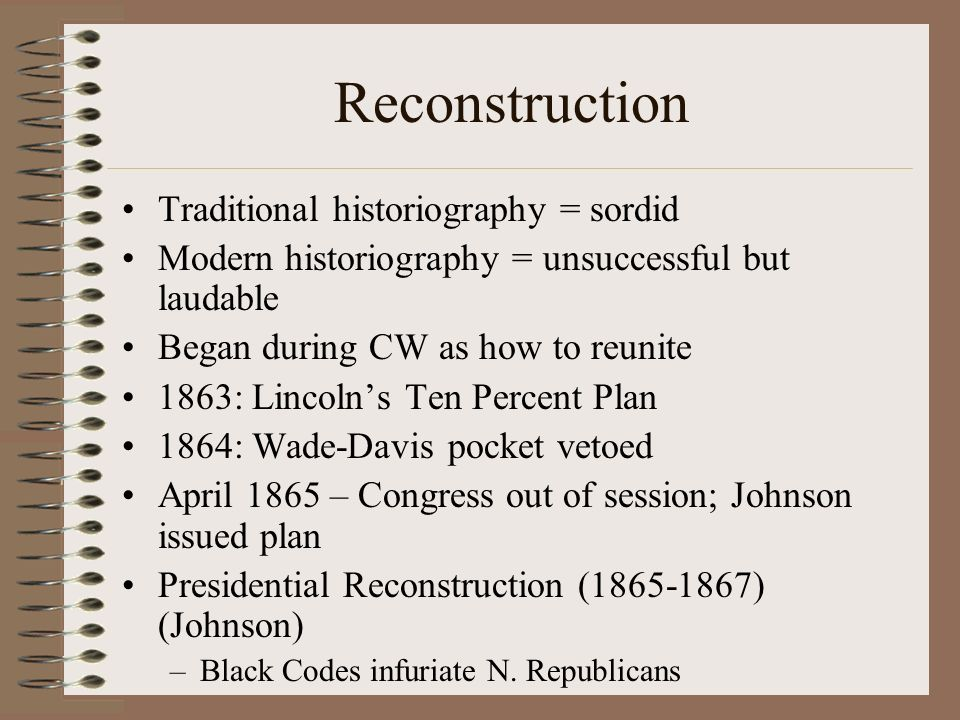 Reconstruction Traditional historiography = sordid