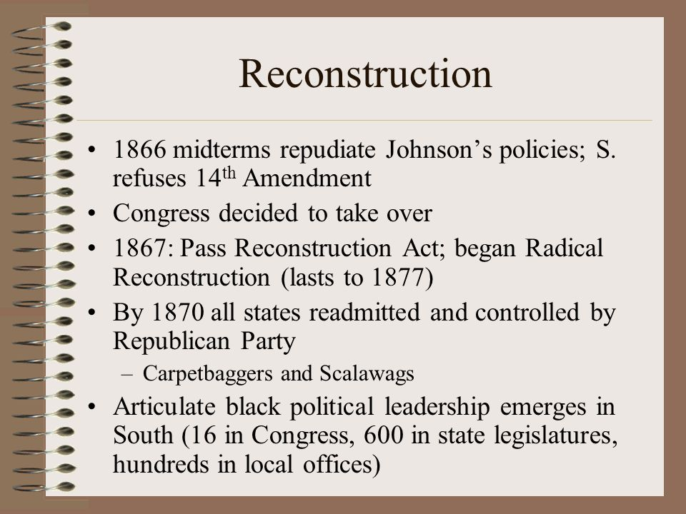 Reconstruction 1866 midterms repudiate Johnson's policies; S. refuses 14th Amendment. Congress decided to take over.