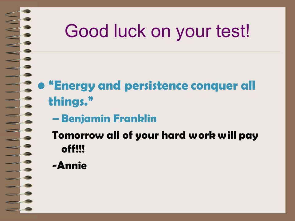 Good luck on your test! Energy and persistence conquer all things.