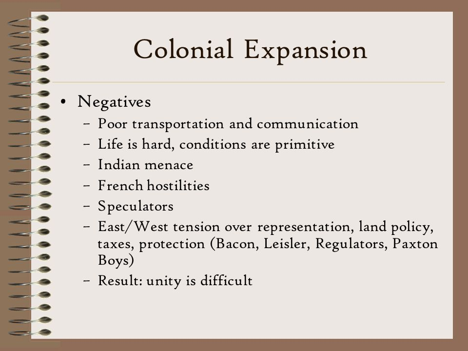 Colonial Expansion Negatives Poor transportation and communication