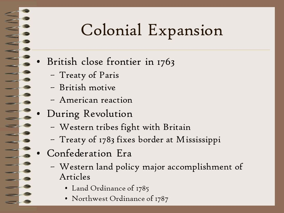 Colonial Expansion British close frontier in 1763 During Revolution