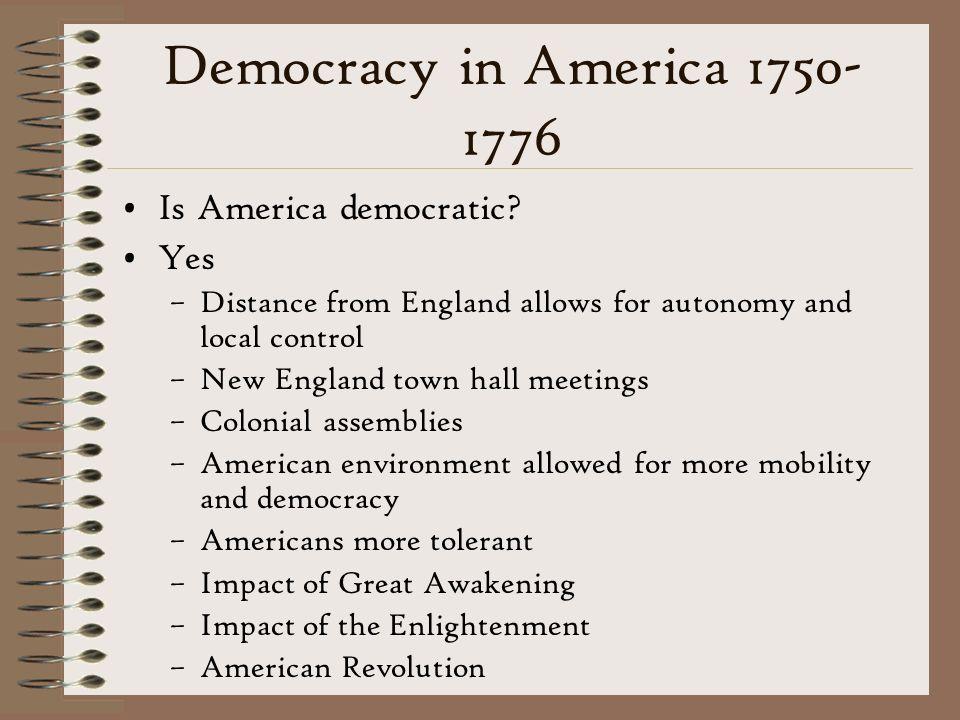 Democracy in America 1750-1776 Is America democratic Yes
