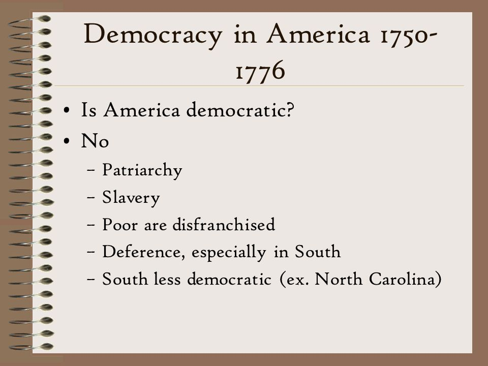 Democracy in America 1750-1776 Is America democratic No Patriarchy